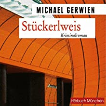 Stückerlweis: Ein Fall für Exkommissar Max Raintaler Hörbuch von Michael Gerwien Gesprochen von: Christian Jungwirth