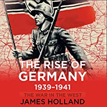 The Rise of Germany, 1939-1941: The War in The West, Volume 1 (       UNABRIDGED) by James Holland Narrated by Paul Boehmer