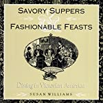Savory Suppers and Fashionable Feasts: Dining Victorian | Susan Williams - contributor