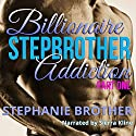 Billionaire Stepbrother - Addiction: Part One Audiobook by Stephanie Brother Narrated by Sierra Kline