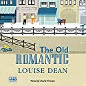 The Old Romantic Audiobook by Louise Dean Narrated by David Thorpe
