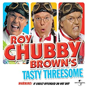 Roy Chubby Brown's Tasty Threesome | [Roy Chubby Brown]