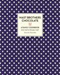 Mast Brothers Chocolate: A Family Coo...