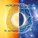 Morgen - und Abendmeditation Hörbuch von Joe Dispenza Gesprochen von: Peter Herrmann