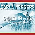 Cold River (       UNABRIDGED) by Carla Neggers Narrated by Carol Monda