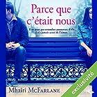 Parce que c'était nous   Livre audio Auteur(s) : Mhairi McFarlane Narrateur(s) : Vera Pastreli