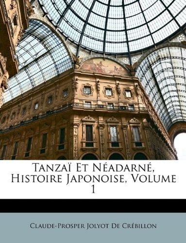 Tanzaï Et Néadarné, Histoire Japonoise, Volume 1  [De Crébillon, Claude-Prosper Jolyot] (Tapa Blanda)