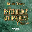 The Psychology of Achievement: Classic Speech by Brian Tracy Narrated by Brian Tracy