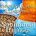 Enjoy Studying & Learning Subliminal Affirmations: Fun With Education & Study Skills, Solfeggio Tones, Binaural Beats, Self Help Meditation Hypnosis  by  Subliminal Hypnosis Narrated by Joel Thielke