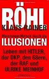 Mein langer Marsch durch die Illusionen: Leben mit Hitler, der DKP, den 68ern, der RAF und Ulrike Meinhof