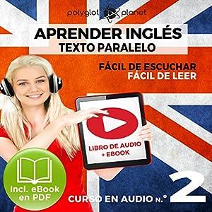 Aprender Inglés | Fácil de Leer | Fácil de Escuchar | Texto Paralelo Curso en Audio No.2 [Learn English - Easy Reader - Easy Audio - Parallel Text Audio Course No. 2] Audiobook