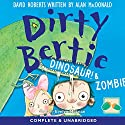 Dirty Bertie: Dinosaur! & Zombie! (       UNABRIDGED) by David Roberts, Alan MacDonald Narrated by Evelyn McLean
