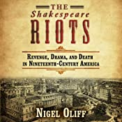 The Shakespeare Riots: Revenge, Drama, and Death in Nineteenth-Century America | [Nigel Cliff]