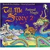 Tell Me A Story 2: Animal Magic ~ Amy Friedman