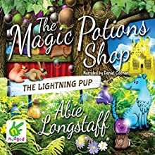 The Lightning Pup: The Magic Potions Shop, Book 4 Audiobook by Abie Longstaff, Lauren Beard Narrated by Daniel Coonan