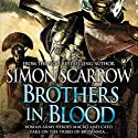 Brothers in Blood: Cato and Macro/Eagle Series, Book 13 (       UNABRIDGED) by Simon Scarrow Narrated by Jonathan Keeble