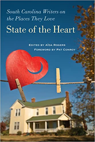 State of the Heart: South Carolina Writers on the Places They Love (A University of South Carolina Friends Fund Book)