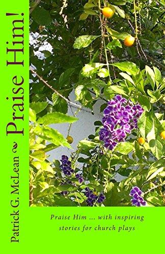 Praise Him!: Praise Him ... with inspiring stories for church plays