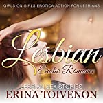 Lesbian Erotic Romance: Lesbian Sex Stories: Girls on Girls Erotica Action for Lesbians | Erina Toivenon