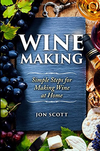 Wine Making: Simple Steps for Making Wine at Home (Home Brew, Red Wine, Wine Recipes, Homemade Wine, White Wine) (Wine Making compare prices)