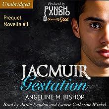 Jacmuir: Gestation: Jacmuir Prequel Series, Book 1 Audiobook by Angeline M. Bishop Narrated by Aaron Landon, Laurie Catherine Winkel,  Punch Audio