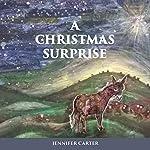 A Christmas Surprise: A Read-Aloud Bedtime Nativity Story for Children | Jennifer Carter