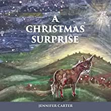 A Christmas Surprise: A Read-Aloud Bedtime Nativity Story for Children Audiobook by Jennifer Carter Narrated by Jeffrey W. Goodrich