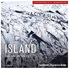 Island: Land aus Lava und Eis Hörbuch von  Frankfurter Allgemeine Archiv Gesprochen von: Markus Kästle, Christian Geisler