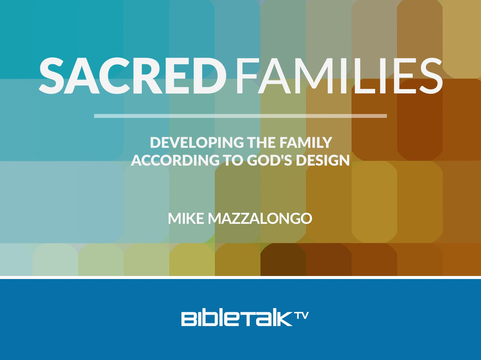 Sacred Families: Developing the Family According to God's Design - Season 1