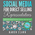 Social Media for Direct Selling Representatives: Ethical and Effective Online Marketing, Volume 1 Audiobook by Karen Clark Narrated by Karen Clark