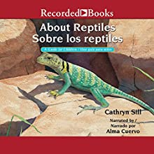 About Reptiles: A Guide for Children [Sobre los reptiles: Una guia para ninos] Audiobook by Cathryn Sill Narrated by Alma Cuervo