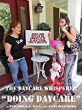 Daycare Whisperer Doing Daycare: This job would be great if it wasnt for the parents!