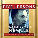Five Lessons: A Master Class by Neville Lecture by Neville Goddard Narrated by Mitch Horowitz