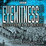 Eyewitness: 1950-1999: Voices from the BBC Archives | Joanna Bourke
