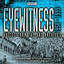 Eyewitness: 1950-1999: Voices from the BBC Archives Radio/TV Program Auteur(s) : Joanna Bourke Narrateur(s) : Tim Pigott-Smith