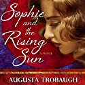 Sophie and the Rising Sun Audiobook by Augusta Trobaugh Narrated by Rue McClanahan
