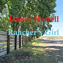Rancher's Girl: Rancher Series, Book 1 Audiobook by Jeanne Harrell Narrated by Chantelle Clarke