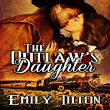 The Outlaw's Daughter (       UNABRIDGED) by Emily Tilton Narrated by Elliott Daniels