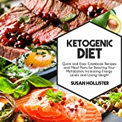 Ketogenic Diet: Quick and Easy Cookbook Recipes and Meal Plans for Boosting Your Metabolism, Increasing Energy Levels, and Losing Weight   [Susan Hollister]