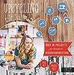 Upcycling mit N�hmarie: �ber 30 Projekte zur kreativen Wiederverwertung - aus Alt mach Neu