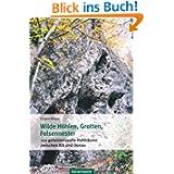 Wilde Höhlen, Grotten, Felsennester: 100 geheimnisvolle Hohlräume zwischen Alb und Donau