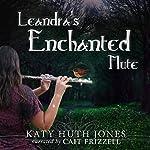 Leandra's Enchanted Flute | Katy Huth Jones