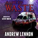 A Life to Waste: A Novel of Violence and Horror Audiobook by Andrew Lennon Narrated by Steve White