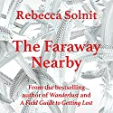 The Faraway Nearby Audiobook by Rebecca Solnit Narrated by Rebecca Solnit