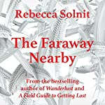 The Faraway Nearby | Rebecca Solnit
