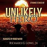 Unlikely Hero: Strange Stories, Book 2   Richard Lowe Jr