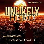 Unlikely Hero: Strange Stories, Book 2 | Richard Lowe Jr