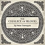 The Chalice of Blood: A Mystery of Ancient Ireland | Peter Tremayne