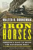 img - for Iron Horses: America's Race to Bring the Railroads West book / textbook / text book
