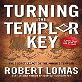 Turning the Templar Key: The Secret Legacy of the Knights Templar and the Origins of Freemasonry (1592334261) by Lomas, Robert